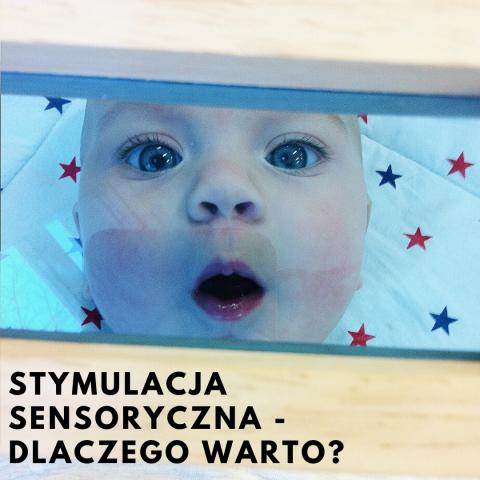 Stymulacja sensoryczna niemowląt i małych dzieci – dlaczego warto?