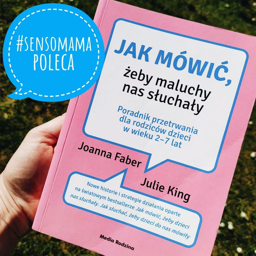 Sensomama poleca - Jak mówić żeby maluchy nas słuchały J. Faber; J.King